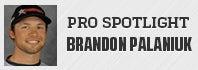 Pro Spotlight: Brandon Palaniuk