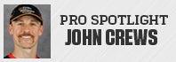 Pro Spotlight: John Crews